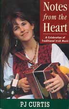 Notes from the Heart - A Celebration of Traditional Irish Music by PJ Curtis