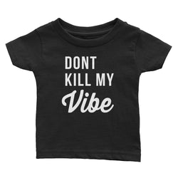 Dont Kill My Vibe t-shirt - Baby