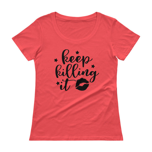Keep Killing It Ladies' Scoopneck T-Shirt