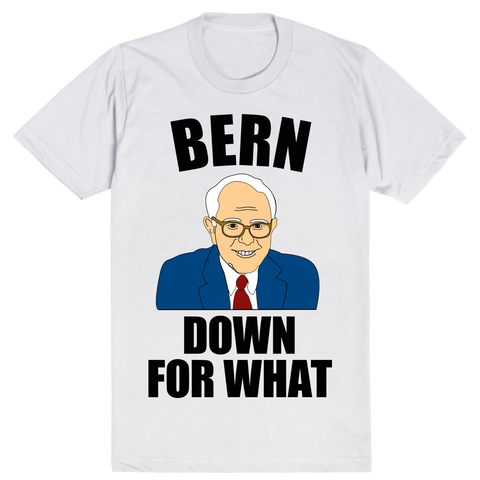 Bernie Sanders 2016 Election - Bern Down For What | Unisex White T-Shirt | Eternal Weekend - 1