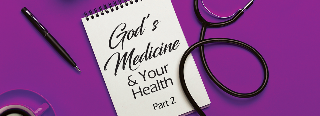 God's Medicine and Your Health Part 2