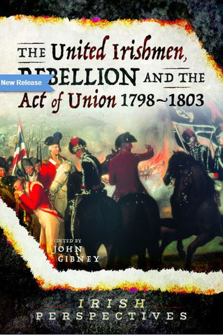The United Irish Rebellion & the Act of Union 1798-1803