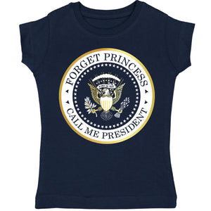 Forget Princess, Call Me President (TM) Baby / Kids T-Shirt