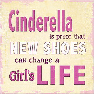 "'Cinderella Is Proof That New Shoes Can Change A Girl's Life' 6""x6"" Plaque - The Love Trees"