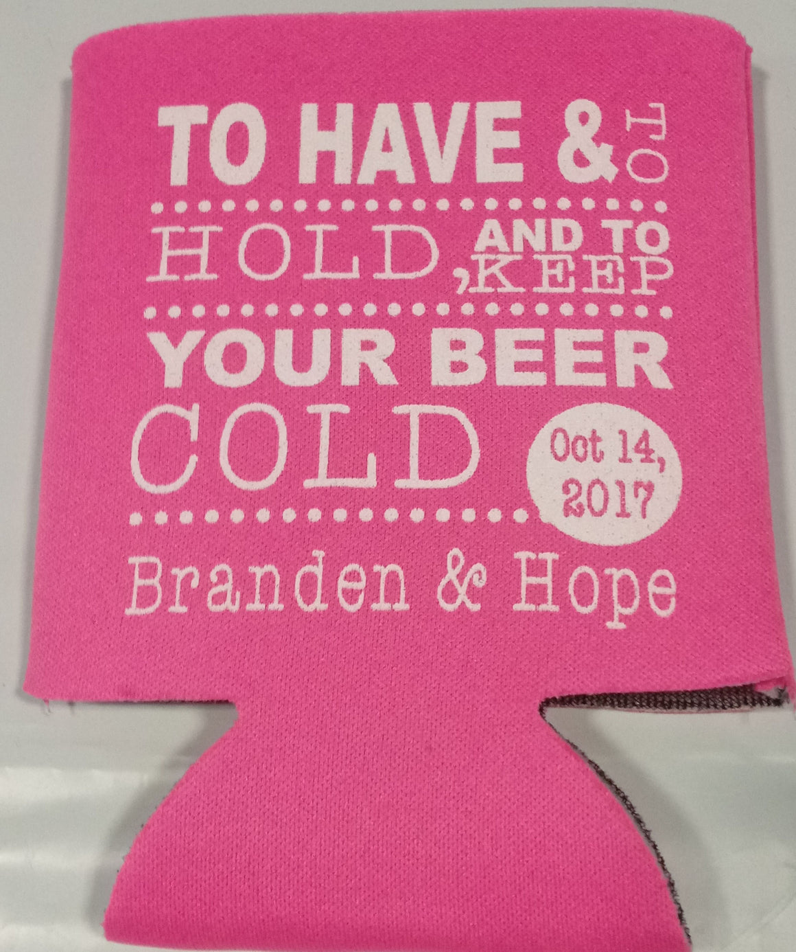 To have and to hold and keep your Beer cold Wedding koozie