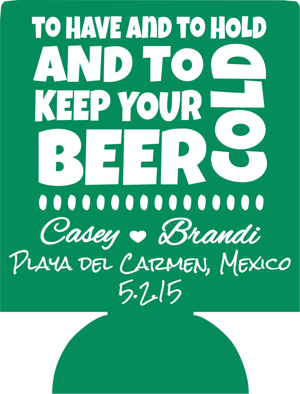 To have and to hold and keep your Cerveza cold Wedding coozie