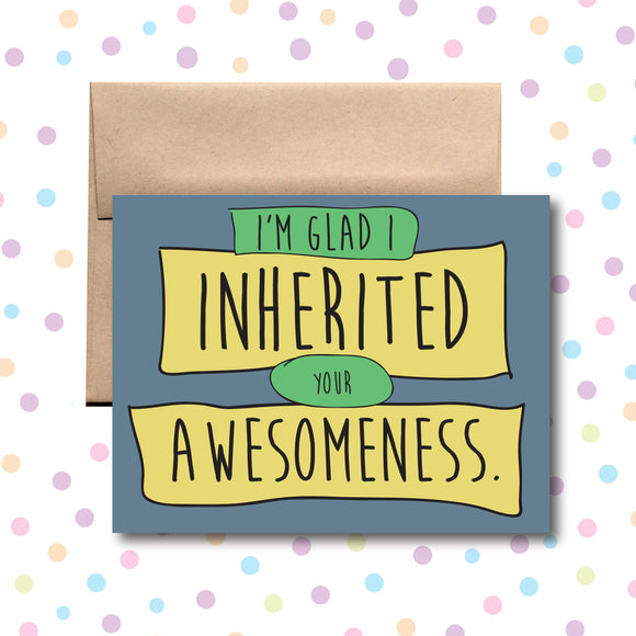 GC036 I'm Glad I Inherited Your Awesomeness Card