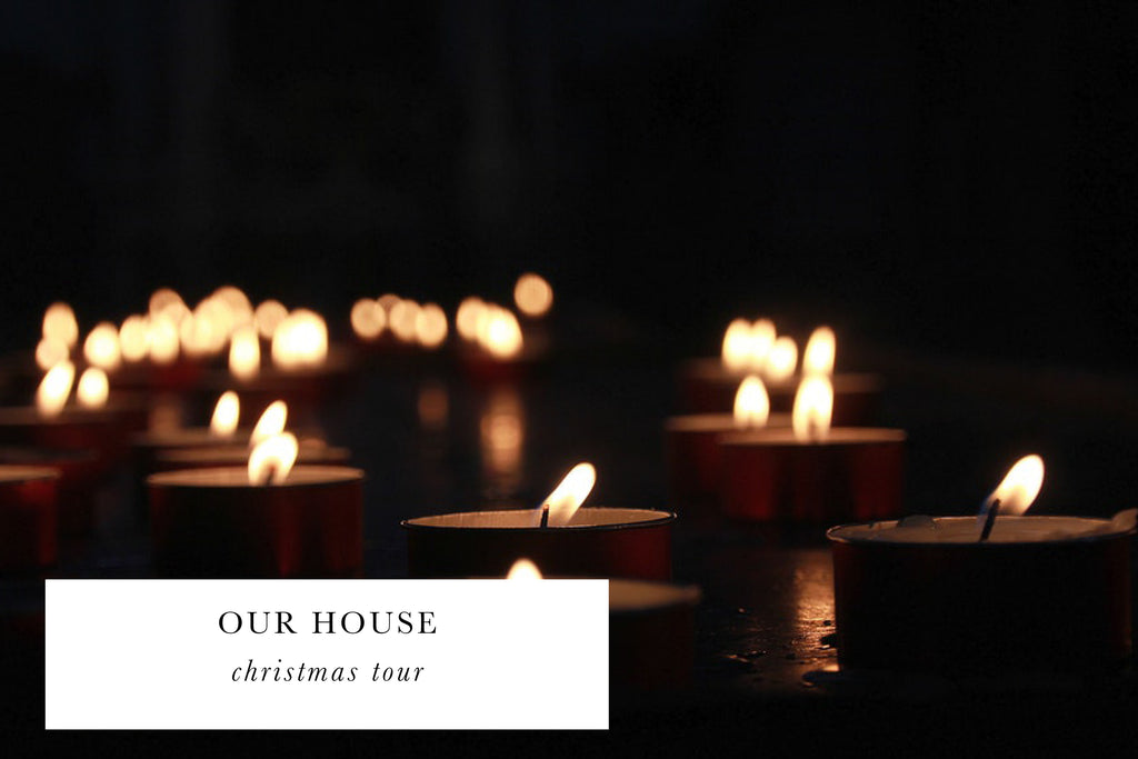OUR HOUSE: CHRISTMAS TOUR