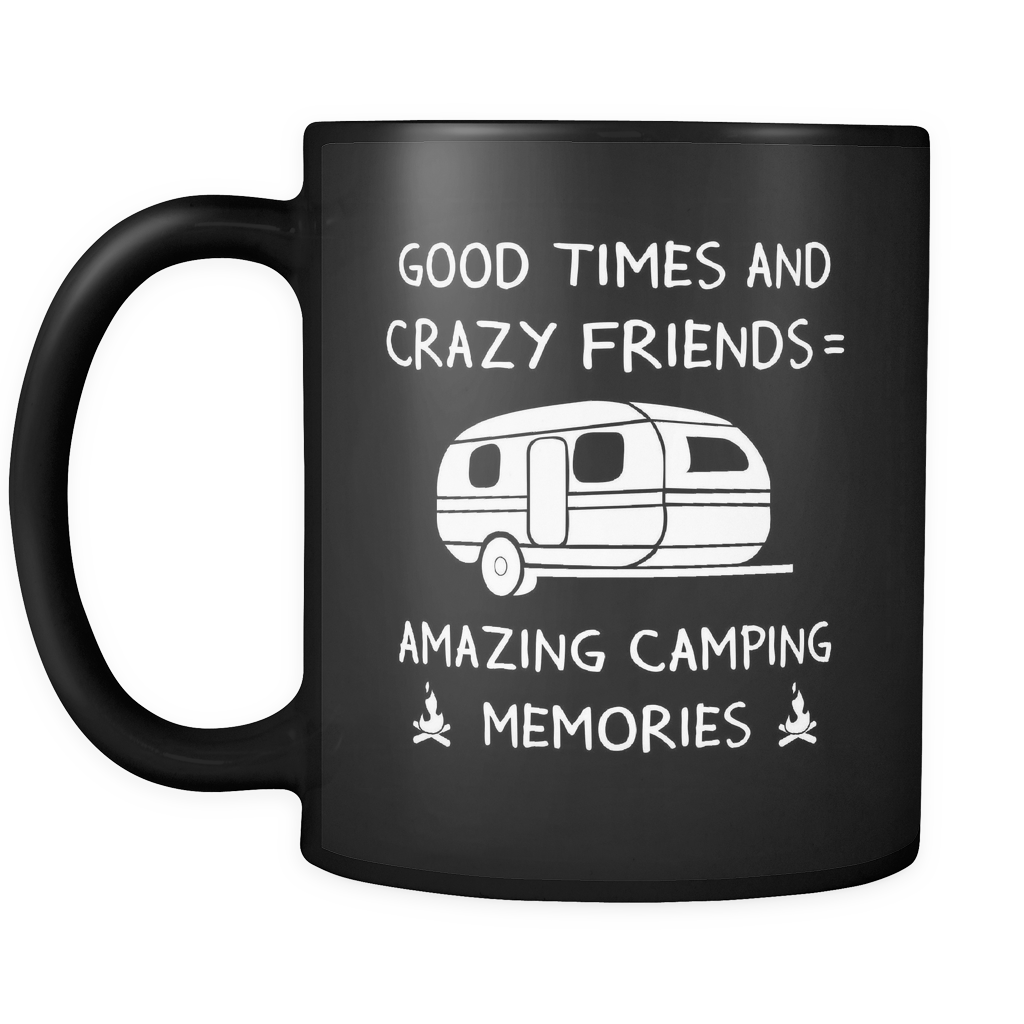 Mugs black 11oz good times and crazy friends = amazing camping memories camp2091