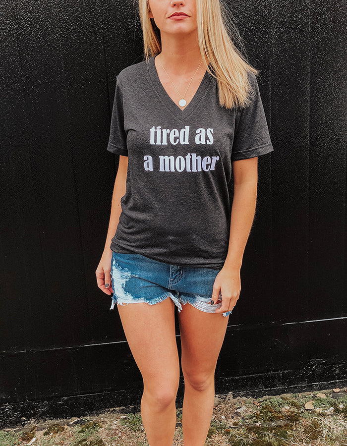 Tired As A Mother V-Neck Tee