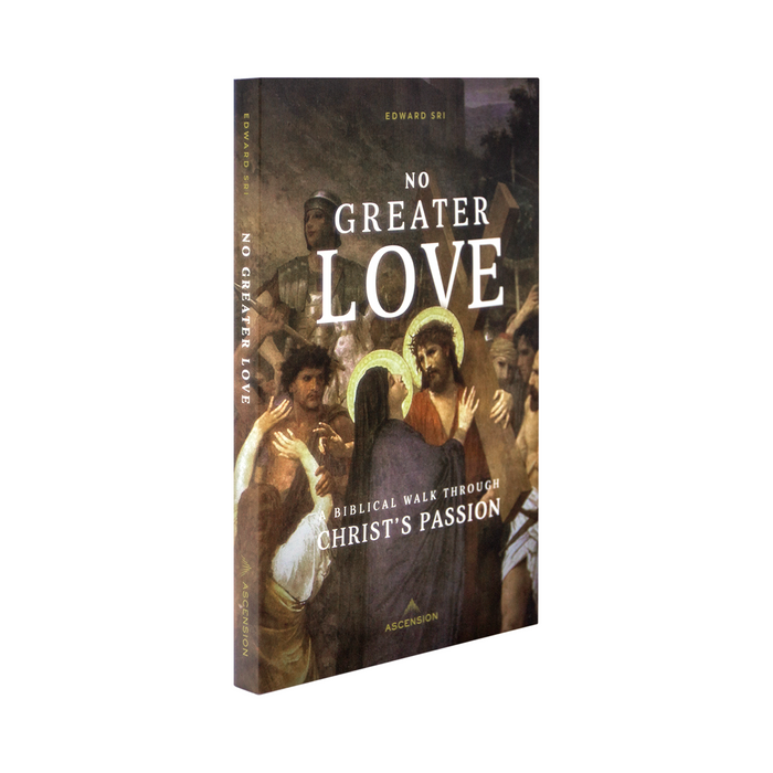 No Greater Love: A Biblical Walk Through Christ's Passion (Book)