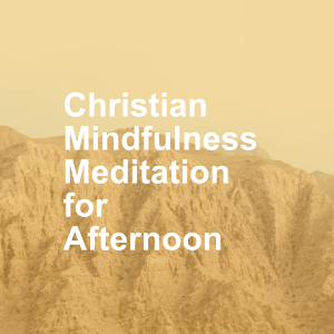 Christian Mindfulness Meditation for Afternoon