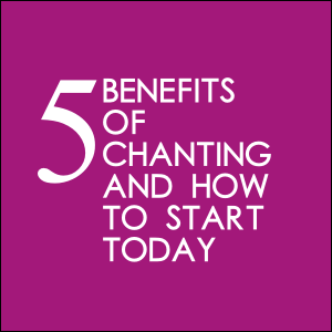 5 Benefits Of Chanting And How To Start Today