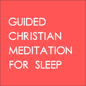 Guided Christian Meditation For Sleep