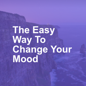 The Easy Way To Change Your Mood