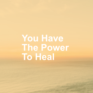 You Have The Power To Heal