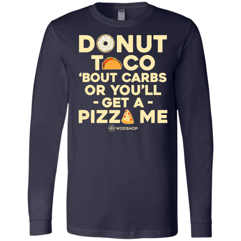 Donut Taco 'Bout Carbs or You'll Get a Pizza Me Long Sleeve