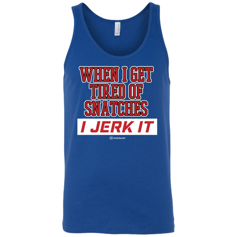 When I Get Tired of Snatches I Jerk It Men's Tank