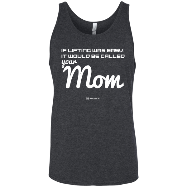 If Lifting Was Easy It Would Be Called Your Mom Men's Tank