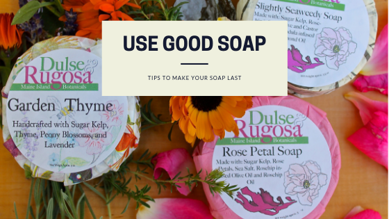 Use Good Soap and Make It Last