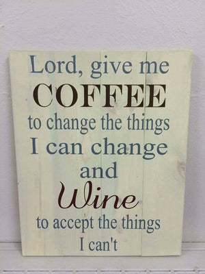 Lord Give me coffee to change the things I can change and wine to accept the things I can't