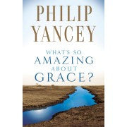 Philip Yancey - What's So Amazing About Grace?