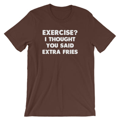 Exercise? I Thought You Said Extra Fries T-Shirt (Unisex)