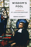 Wisdom's Fool: A Biography of St. Louis de Montfort