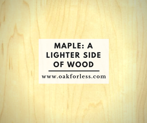 Maple: A Lighter Side of Wood
