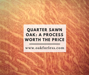 Quarter Sawn Oak: A Process Worth The Price