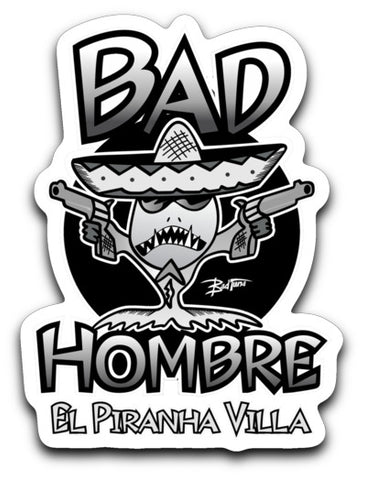 Bad Tuna T-shirt Co. BAD HOMBRE EL PIRANHA STICKER decals