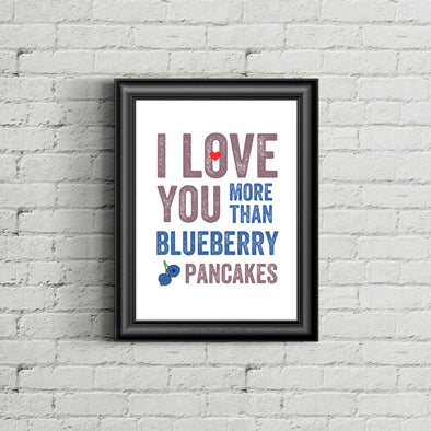 I Love You More Than Blueberry Pancakes Print, Valentine's Day Wall Art
