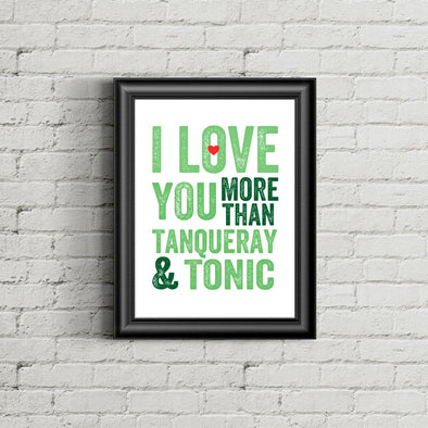 I Love You More Than Tanqueray and Tonic Print
