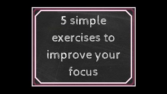 5 Exercises to Improve Your Focus