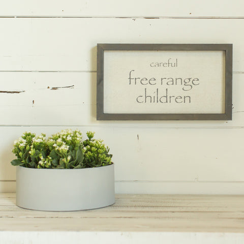 """Careful free range children"""