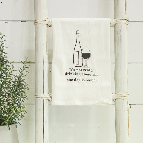 """it's not drinking alone if the dog is home"" flour sack towel"