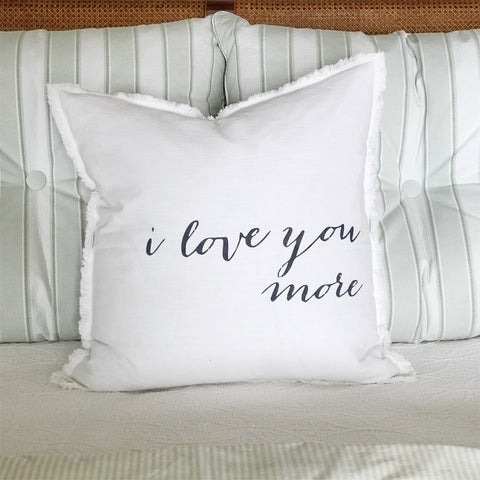 """I love you more"" Large Pillow"