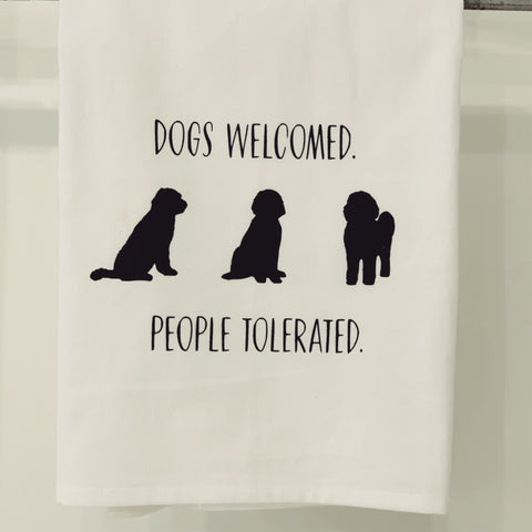 """Dogs welcomed people tolerated"" flour sack towel"
