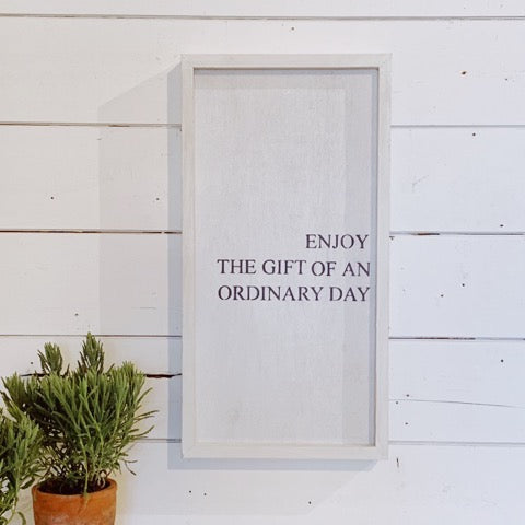 """enjoy the gift of an ordinary day"""