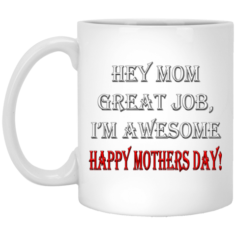 Mothers Day Gift, Hey Mom Great Job I'm Awesome, 11 oz  Ceramic Coffee Mug, Gift For Mom