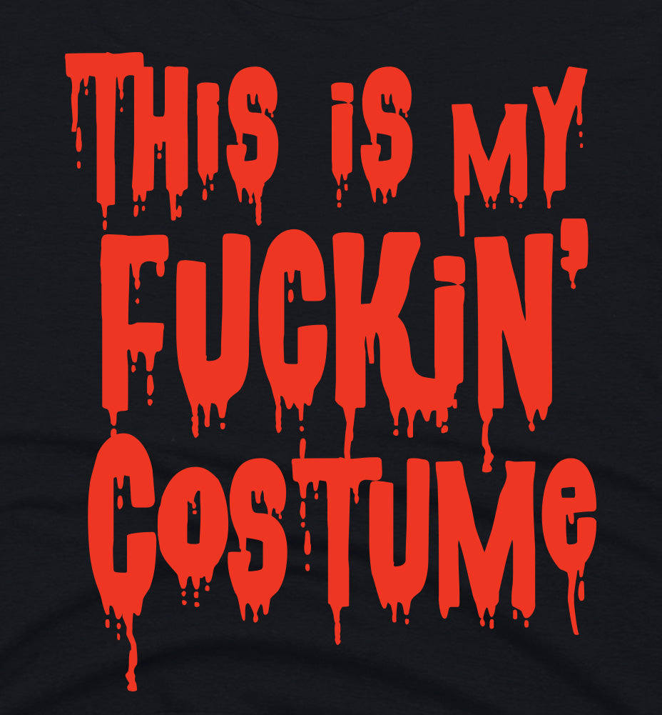 this is my fuckin costume tee