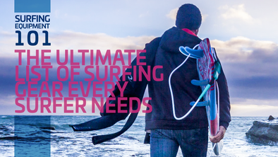 Surfing Equipment 101: The Ultimate List of Surfing Gear Every Surfer Needs