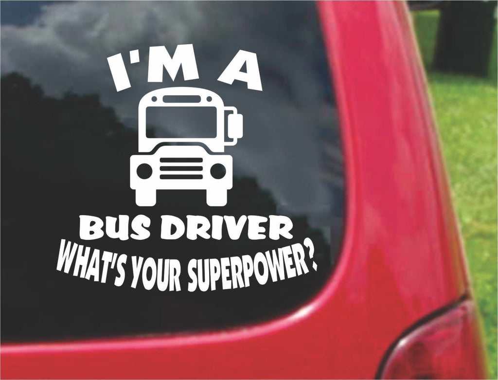 I'm a Bus Driver What's Your Superpower? Sticker Decal 20 Colors To Choose From.
