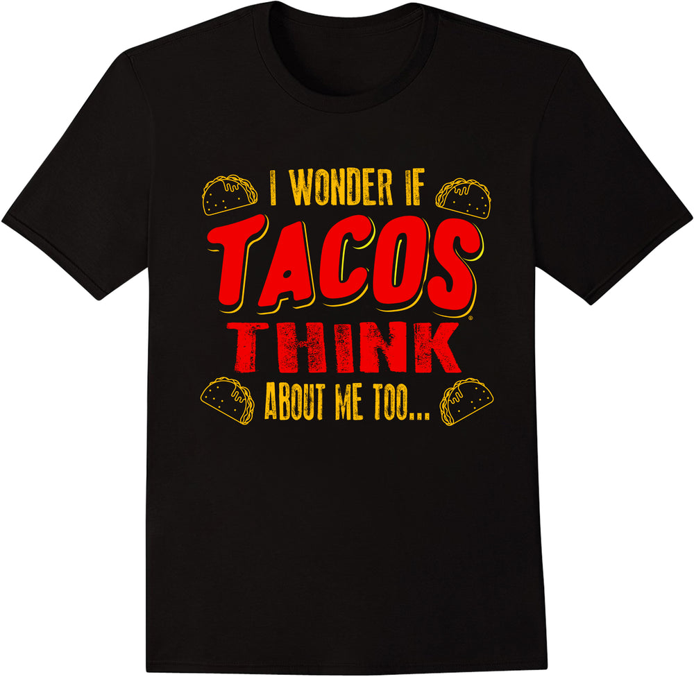 I Wonder If Tacos Think About Me Too - Four Tacos