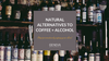 natural alternatives to coffee and alcohol