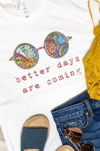 {Last Chance} Better Days Are Coming Graphic Tee ~ White