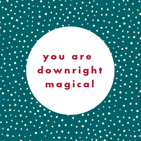 """You are Downright Magical"" Card"