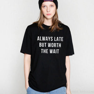 Late But Worth It Tee