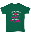 Feed Me A Donut And Tell Me I'm Pretty Foodie T-Shirt - lkrseller shirts Shirt / Hoodie, t-shirts, hoodies, tank tops, custom