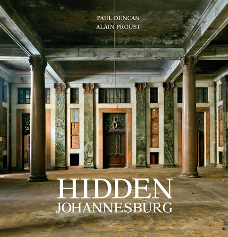 Hidden Johannesburg<br>by Paul Duncan and Alain Proust